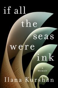 if-all-the-seas-were-ink-ilana-kurshan